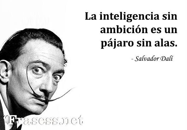 Frases de Dalí - La inteligencia sin ambición es un pájaro sin alas.