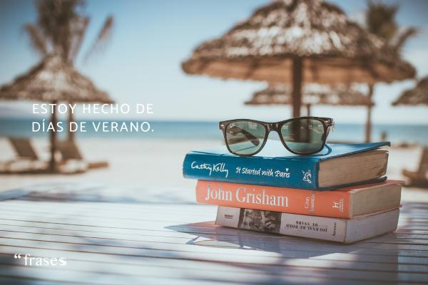 Frases de vacaciones - Estoy hecho de días de verano.