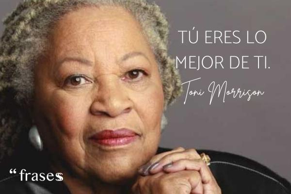 Frases de Toni Morrison - Tú eres lo mejor de ti.