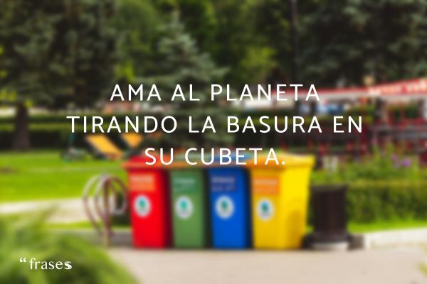 Frases de reciclaje - Ama al planeta tirando la basura en su cubeta.