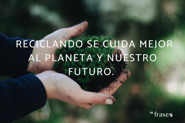 Frases de reciclaje - Reciclando se cuida mejor al planeta y nuestro futuro.