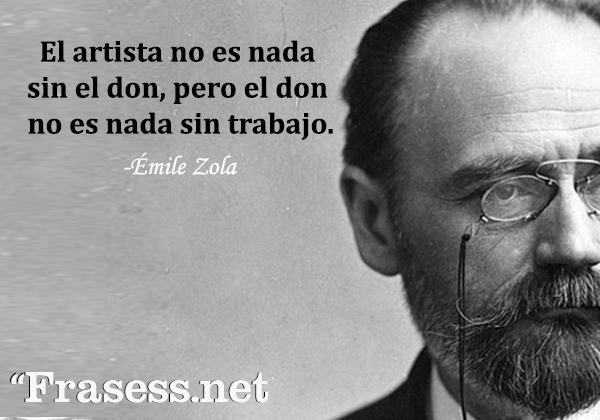 Frases de pintores - El artista no es nada sin el don, pero el don no es nada sin trabajo.
