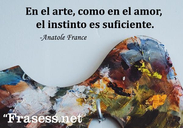 Frases de pintores - En el arte, como en el amor, el instinto es suficiente.