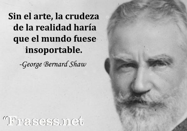 Frases de pintores - Sin el arte, la crudeza de la realidad haría que el mundo fuese insoportable.