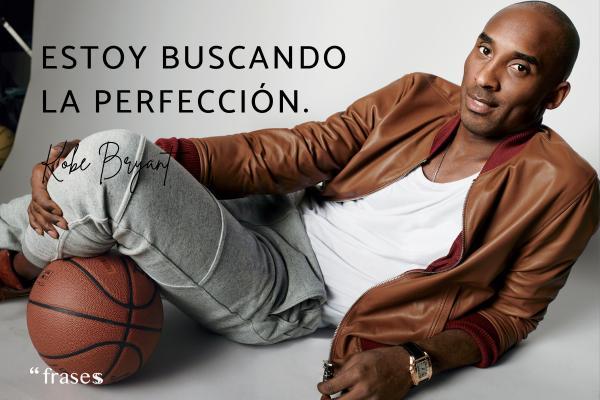Frases de Kobe Bryant - Estoy buscando la perfección.