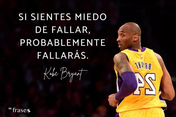 Frases de Kobe Bryant - Si sientes miedo de fallar, probablemente fallarás.
