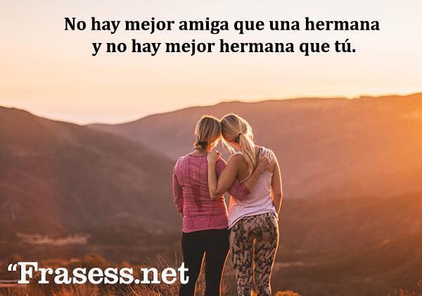 Frases para una hermana especial - No hay mejor amiga que una hermana y no hay mejor hermana que tú.