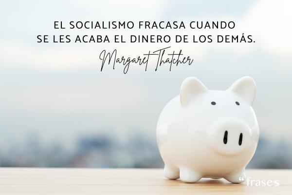 Frases de Margaret Thatcher - El socialismo fracasa cuando se les acaba el dinero de los demás.