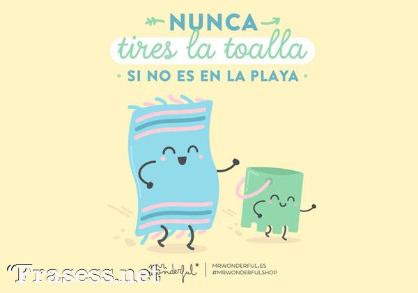 Frases de Mr. Wonderful - Nunca tires la toalla si no es en la playa.