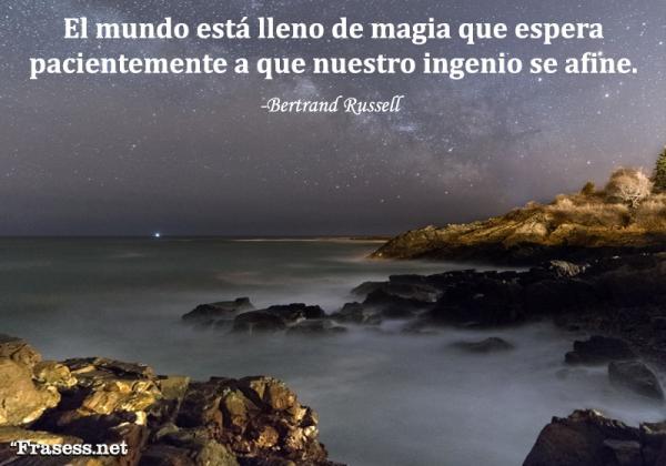Frases de magia - El mundo está lleno de magia que espera pacientemente a que nuestro ingenio se afine.