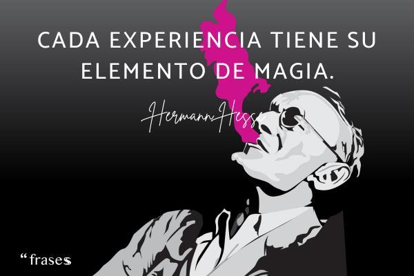 Frases de Hermann Hesse - Cada experiencia tiene su elemento de magia.