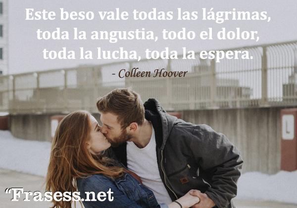 Frases de besos - Este beso vale todas las lágrimas, toda la angustia, todo el dolor, toda la lucha, toda la espera.