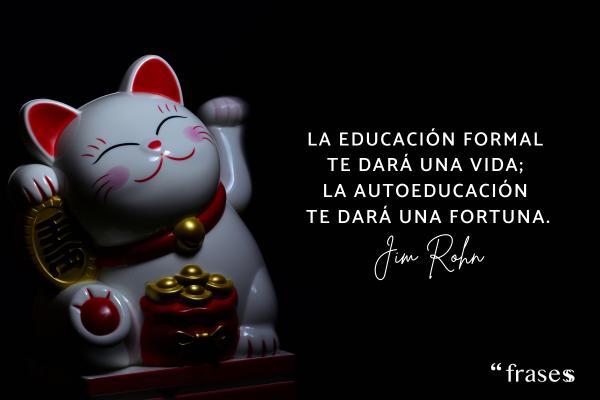 Frases de dinero - La educación formal te dará una vida; la autoeducación te dará una fortuna.