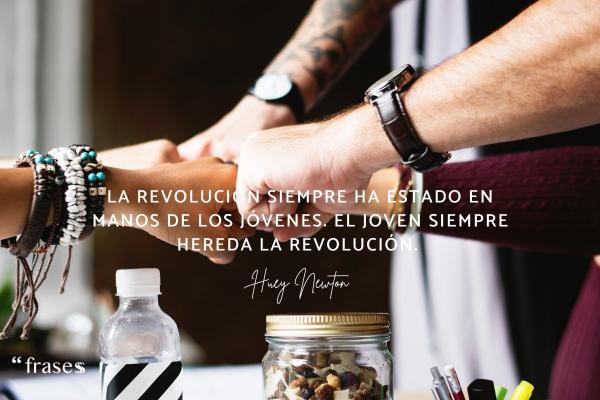 Frases revolucionarias - La revolución siempre ha estado en manos de los jóvenes. El joven siempre hereda la revolución.