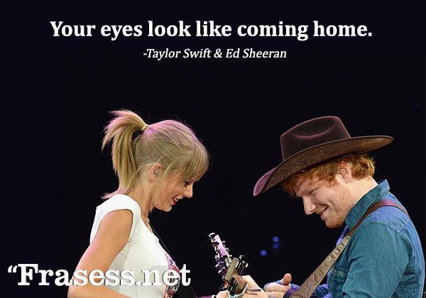 Frases para Instagram de amor - Your eyes look like coming home. (Tus ojos son como llegar a casa)