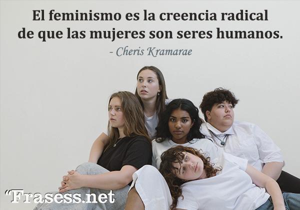 Frases de respeto - El feminismo es la creencia radical de que las mujeres son seres humanos.