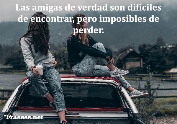 Frases para tu mejor amiga - Las amigas de verdad son difíciles de encontrar, pero imposibles de perder.