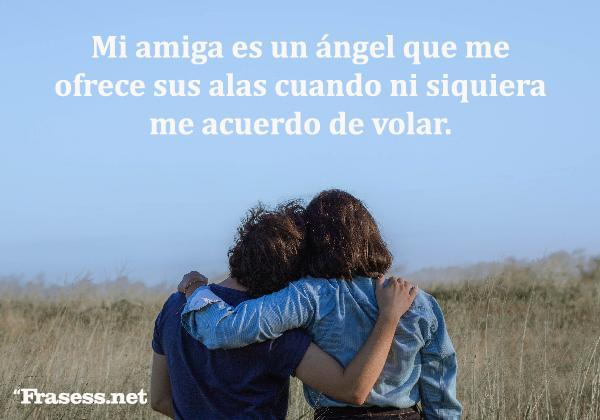 Frases para tu mejor amiga - Mi amiga es un ángel que me ofrece sus alas cuando ni siquiera me acuerdo de volar.