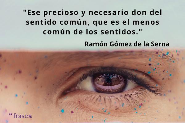 Frases con sentido común - Ese precioso y necesario don del sentido común, que es el menos común de los sentidos.