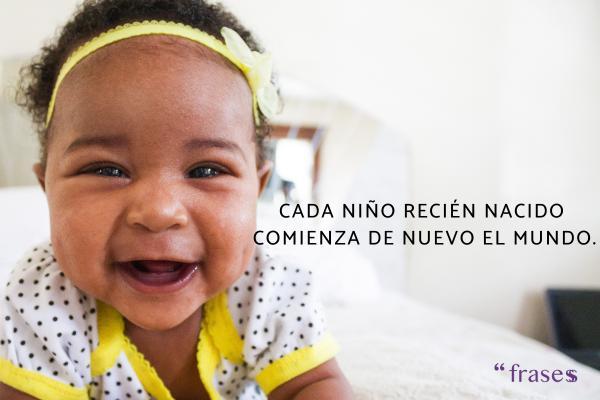 Frases para bebés - Cada niño recién nacido comienza de nuevo el mundo.