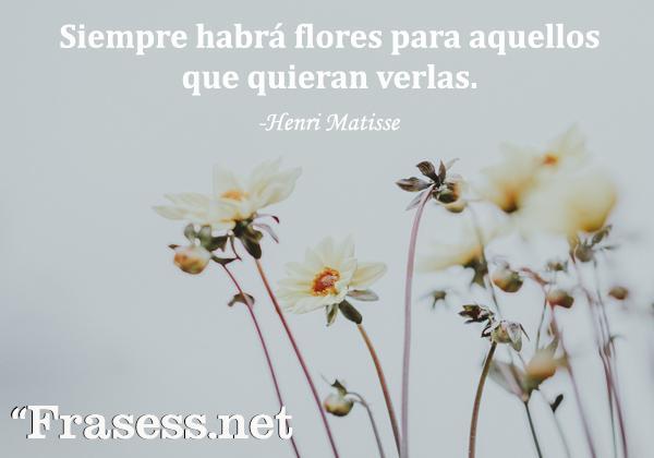 Frases de la naturaleza - Siempre habrá flores para aquellos que quieran verlas.