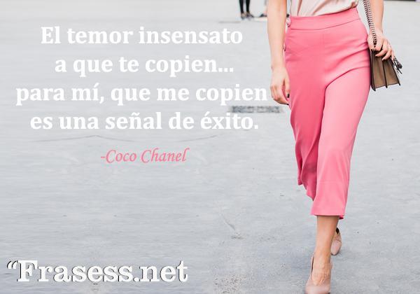 Frases de Coco Chanel - El temor insensato a que te copien... para mí, que me copien es una señal de éxito.