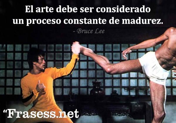 Frases de Bruce Lee - El arte debe ser considerado un proceso constante de madurez.