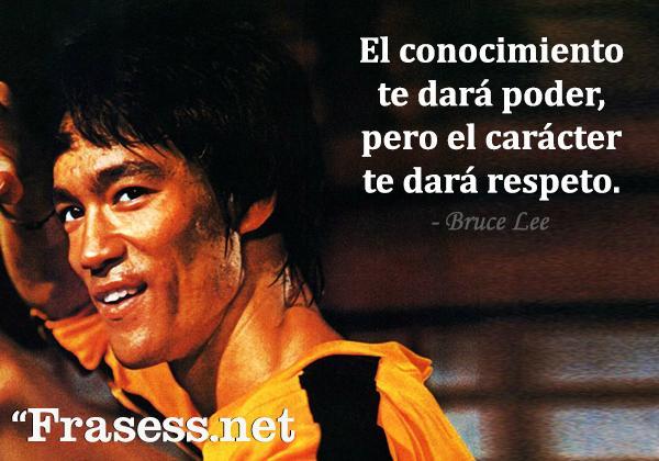 Frases de Bruce Lee - El conocimiento te dará poder, pero el carácter te dará respeto.