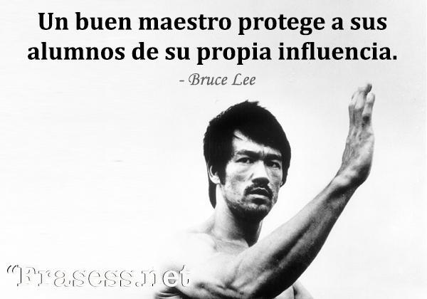 Frases de Bruce Lee - Un buen maestro protege a sus alumnos de su propia influencia.