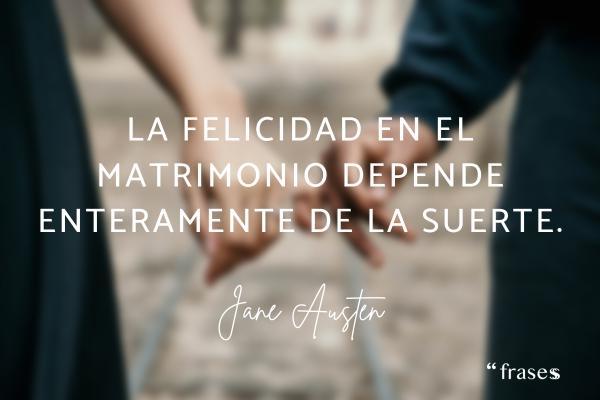 Frases de Jane Austen - La felicidad en el matrimonio depende enteramente de la suerte.