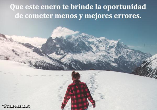 Frases de enero - Que este enero te brinde la oportunidad de cometer menos y mejores errores.