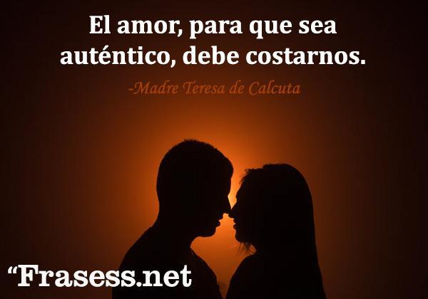 Frases de desesperación - El amor, para que sea auténtico, debe costarnos.