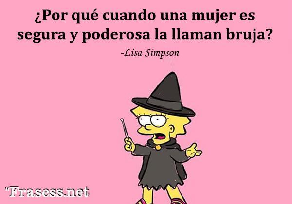 Frases de Los Simpson - ¿Por qué cuando una mujer es segura y poderosa la llaman bruja?