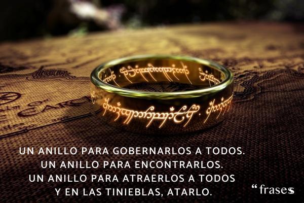 Frases de El Señor de los Anillos - Un anillo para gobernarlos a todos. Un anillo para encontrarlos. Un anillo para atraerlos a todos y en las tinieblas, atarlo.