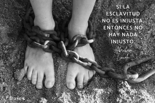Frases célebres de Abraham Lincoln - Si la esclavitud no es injusta, entonces no hay nada injusto.