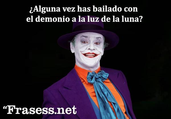 Frases del Joker - ¿Alguna vez has bailado con el demonio a la luz de la luna?