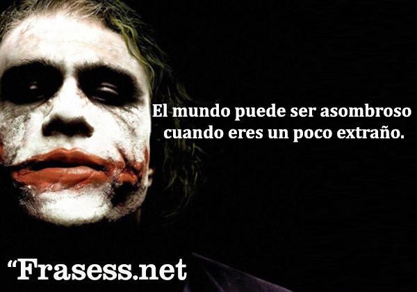 Frases del Joker - El mundo puede ser asombroso cuando eres un poco extraño.