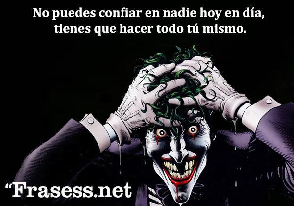 Frases del Joker - No puedes confiar en nadie hoy en día, tienes que hacer todo tú mismo.