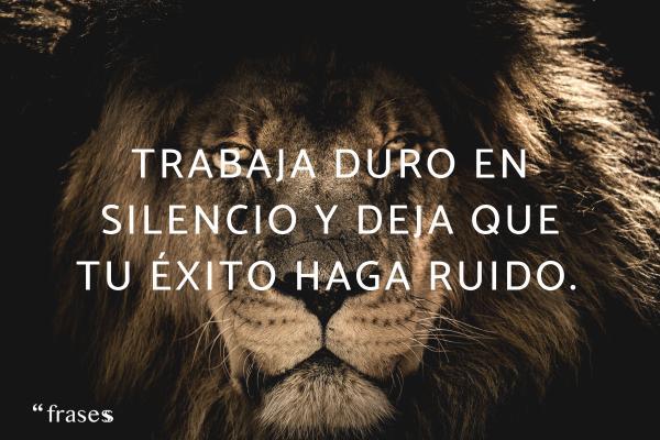 Frases de leones - Trabaja duro en silencio y deja que tu éxito haga ruido.