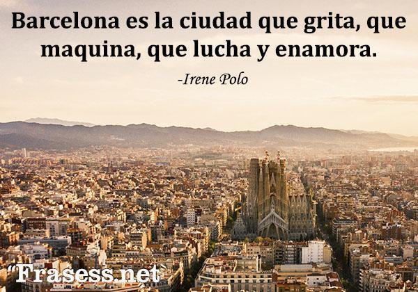 Frases de viajes - Barcelona es la ciudad que grita, que maquina, que lucha y que enamora.