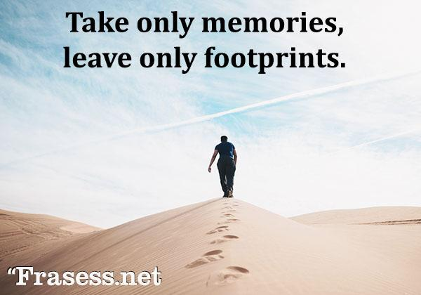 Frases de viajes - Take only memories, leave only footprints. (Llévate solo recuerdos, deja solo huellas)