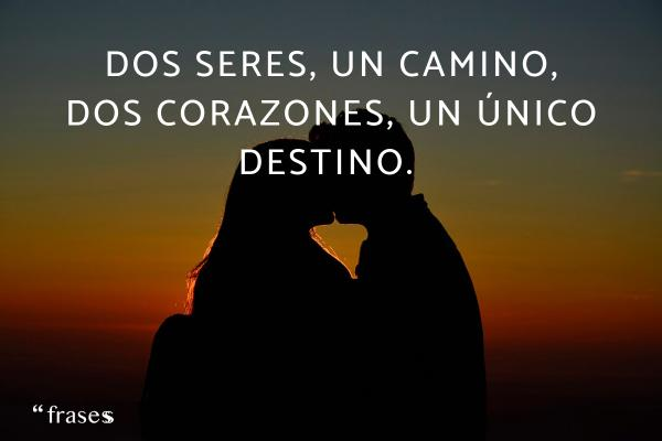 Frases del destino - Dos seres, un camino, dos corazones, un único destino.