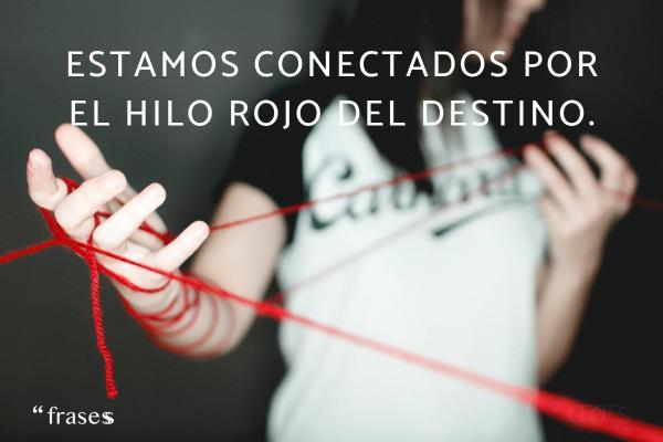 Frases del destino - Estamos conectados por el hilo rojo del destino.