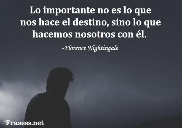 Frases del destino - Lo importante no es lo que nos hace el destino, sino lo que hacemos nosotros con él.