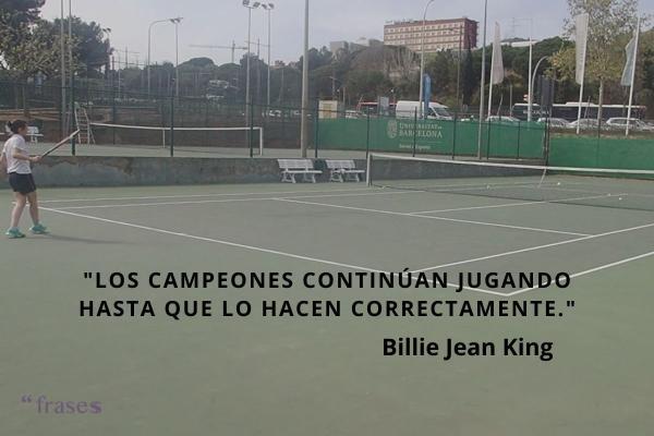 Frases de tenis - Los campeones continúan jugando hasta que lo hacen correctamente.