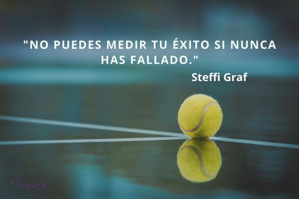Frases de tenis - No puedes medir tu éxito si nunca has fallado.