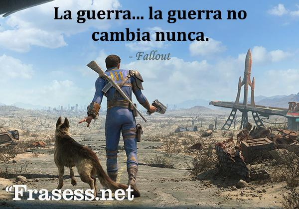 Frases de videojuegos - La guerra. La guerra no cambia nunca.