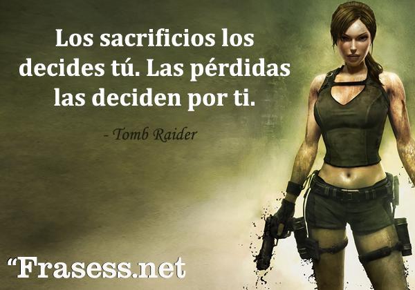 Frases de videojuegos - Los sacrificios los decides tú. Las pérdidas las deciden por ti.