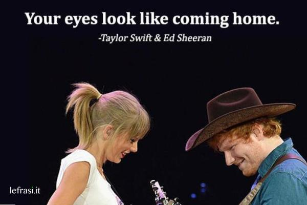 Frasi per Instagram d'amore - Your eyes look like coming home. (I tuoi occhi sono come tornare a casa.)