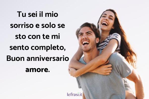 Frasi Anniversario Fidanzamento - Tu sei il mio sorriso e solo se sto con te mi sento completo, Buon anniversario amore.